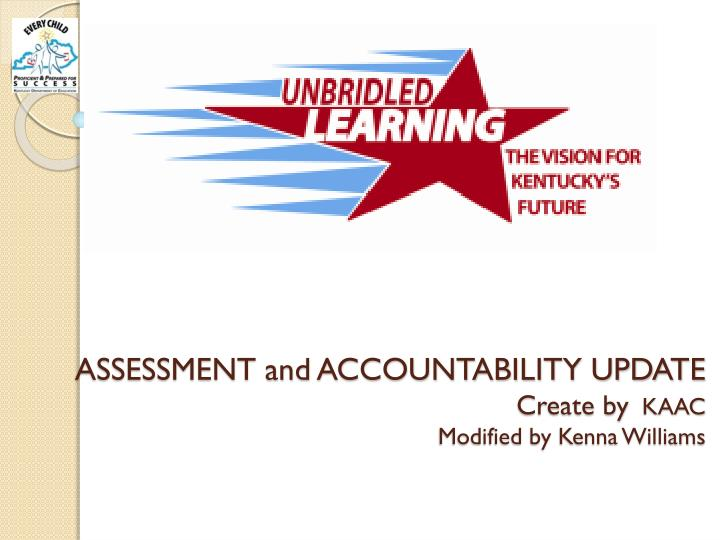 assessment and accountability update create by kaac modified by kenna williams n.