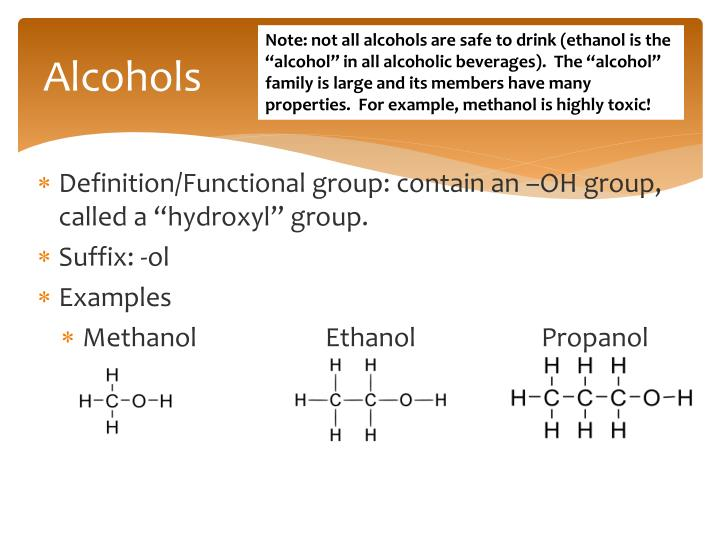 """Note: not all alcohols are safe to drink (ethanol is the """"alcohol"""" in all alcoholic beverages).  The """"alcohol"""" family is large and its members have many properties.  For example, methanol is highly toxic!"""