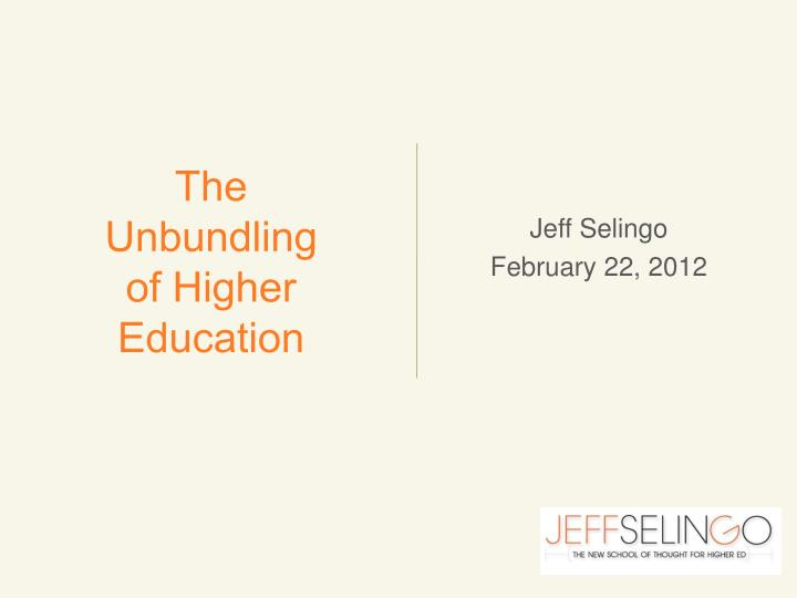 the unbundling of higher education n.