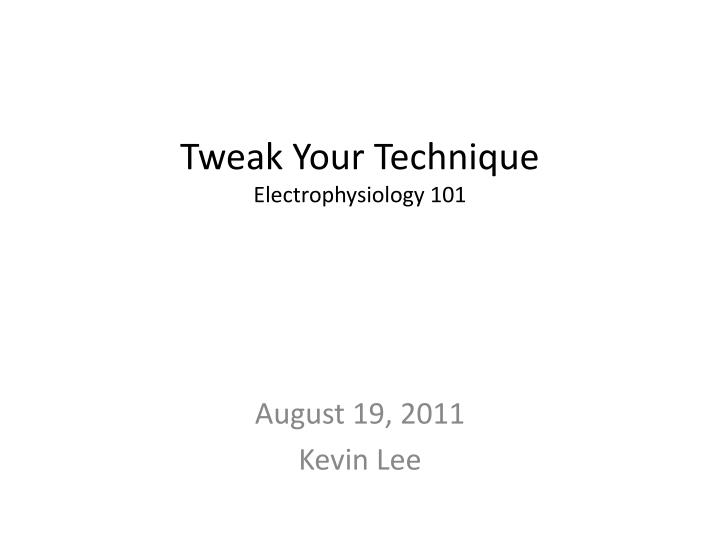 tweak your technique electrophysiology 101 n.