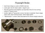 flyweight brake