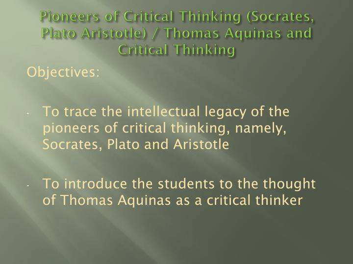 pioneers of critical thinking socrates plato aristotle thomas aquinas and critical thinking n.