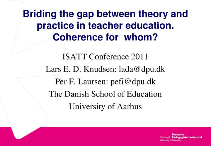 briding the gap between theory and practice in teacher education coherence for whom n.