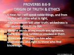 proverbs 8 6 9 origin of truth ethics