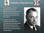 jimmy neutrino