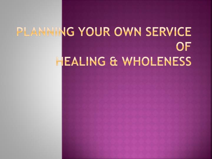 planning your own service of healing wholeness n.
