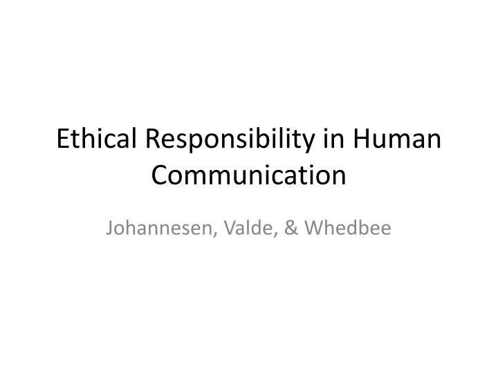 ethical responsibility in human communication n.