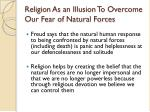 religion as an illusion to overcome our fear of natural forces