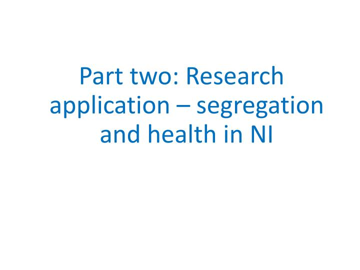 Part two: Research application – segregation and health in NI