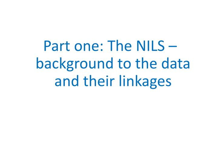 Part one: The NILS – background to the data and their linkages