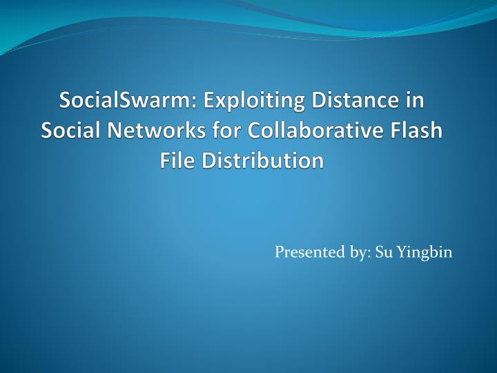 socialswarm exploiting distance in social networks for collaborative flash file distribution n.