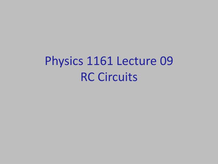 physics 1161 lecture 09 rc circuits n.