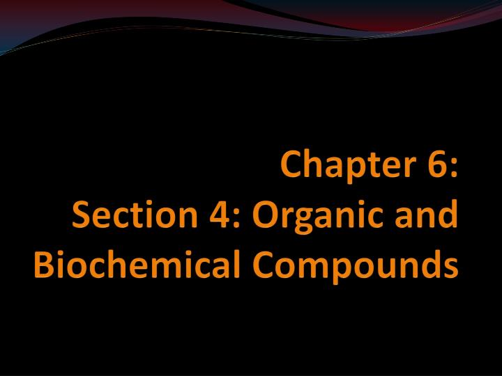 chapter 6 section 4 organic and biochemical compounds n.