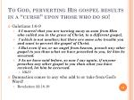 to god perverting his gospel results in a curse upon those who do so