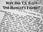 why did t s eliot use hamlet s figure