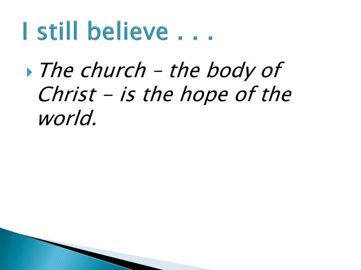 I still believe . . .