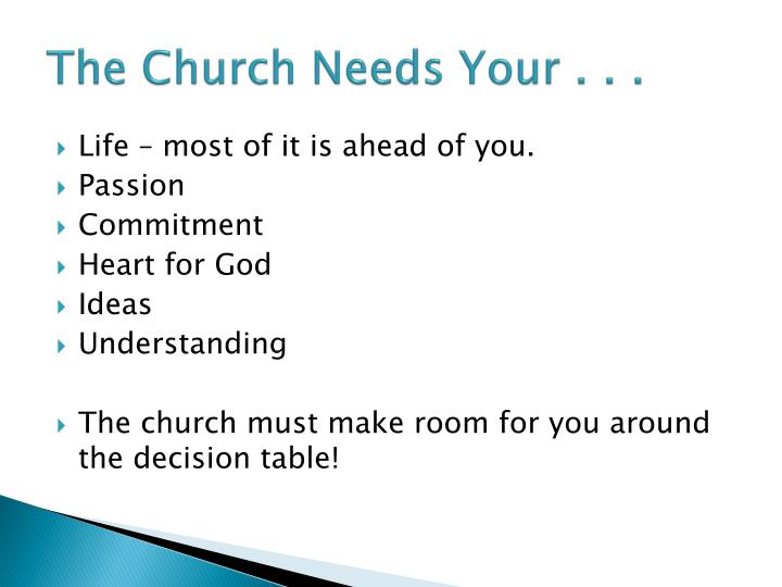 The Church Needs Your . . .