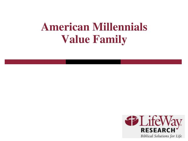 american millennials value family n.