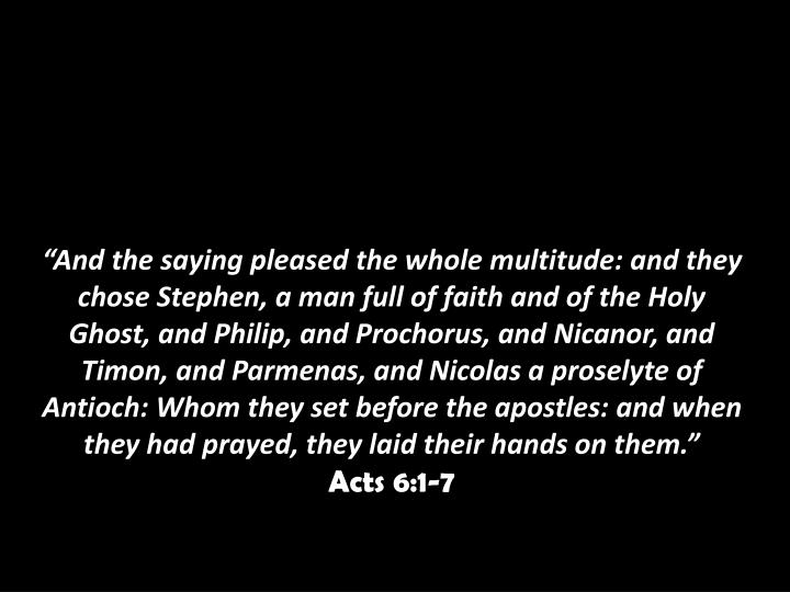 """""""And the saying pleased the whole multitude: and they chose Stephen, a man full of faith and of the Holy Ghost, and Philip, and"""