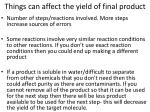 things can affect the yield of final product