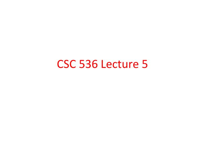 csc 536 lecture 5 n.