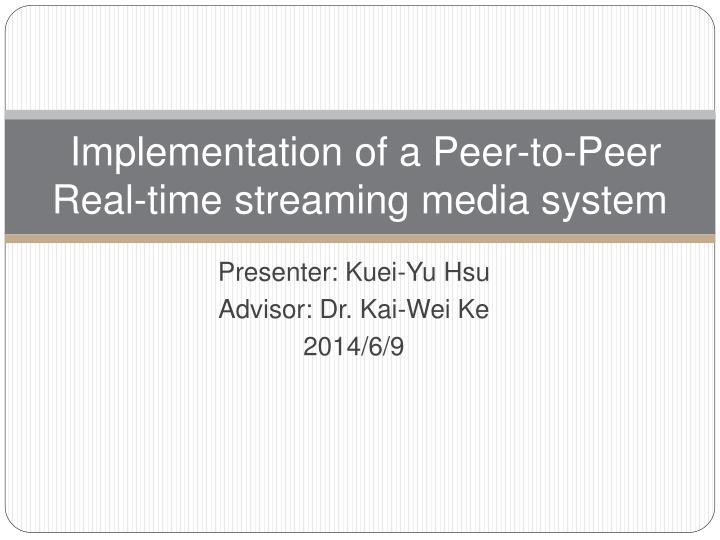 implementation of a peer to peer real time streaming media system n.
