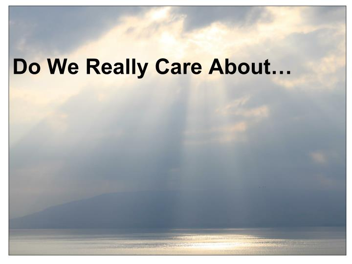 Do We Really Care About…