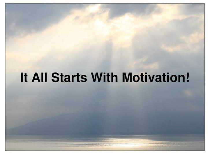 It All Starts With Motivation!