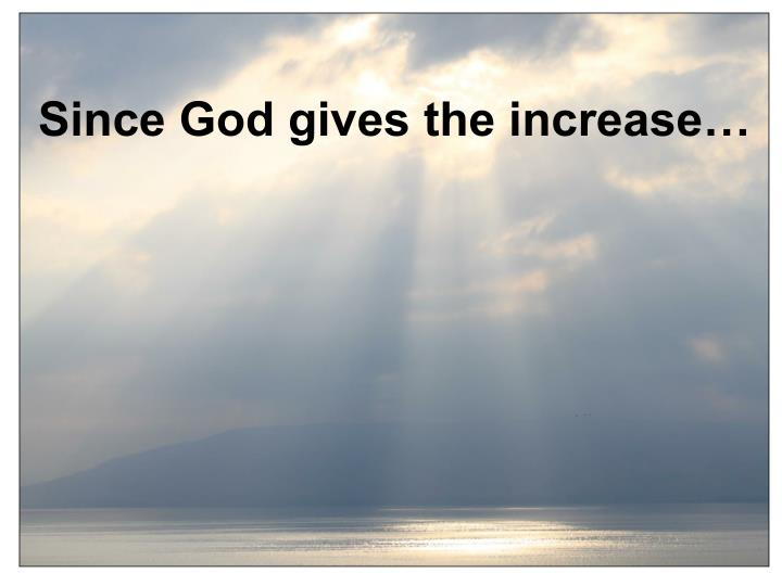 Since God gives the increase…