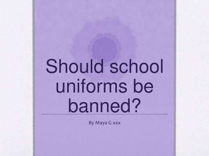should school uniforms be banned n.