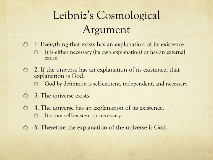aristotle introduced the cosmological argument 'as an argument for a first cause of all existing things the cosmological argument seems to be a reasonable one' john hick 'the atheistic option of the universe being 'just there' is the more economical option.