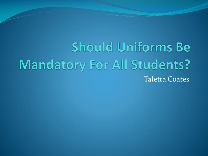 should uniforms be mandatory for all students n.
