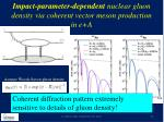 impact parameter dependent nuclear gluon density via coherent vector meson production in e a
