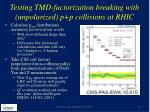 testing tmd factorization breaking with unpolarized p p collisions at rhic