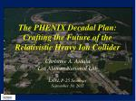 the phenix decadal plan crafting the future of the relativistic heavy ion collider