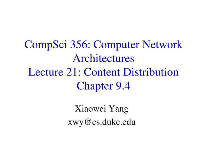 compsci 356 computer network architectures lecture 21 content distribution chapter 9 4 n.