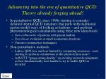 advancing into the era of quantitative qcd theory already forging ahead