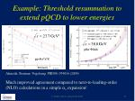example threshold resummation to extend pqcd to lower energies