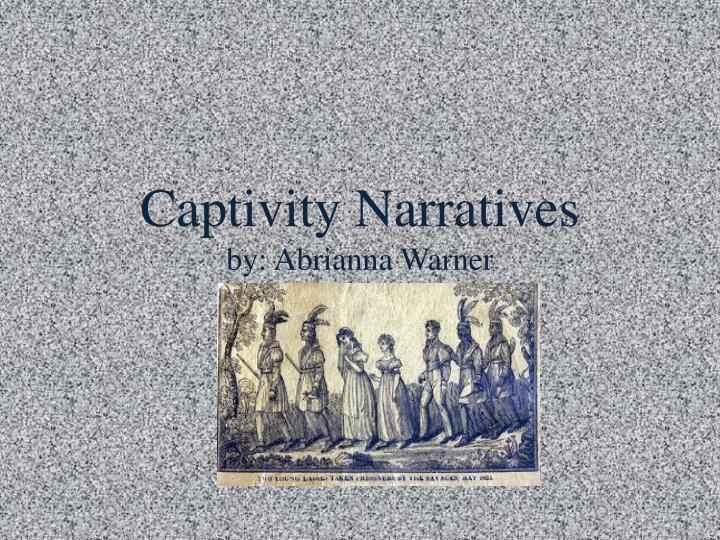 captivity narratives by abrianna warner n.