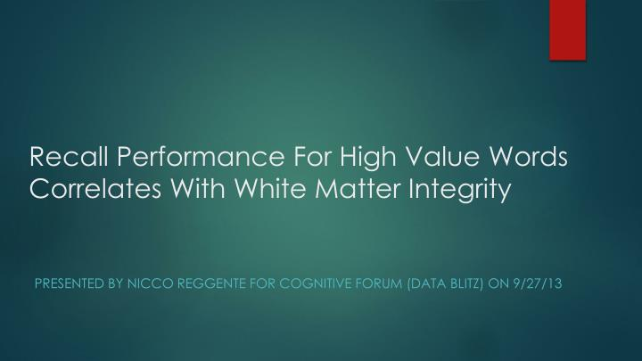 recall performance for high value words correlates with white matter integrity n.