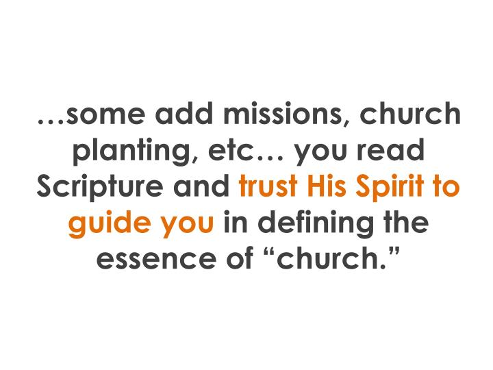 …some add missions, church planting, etc… you read Scripture and