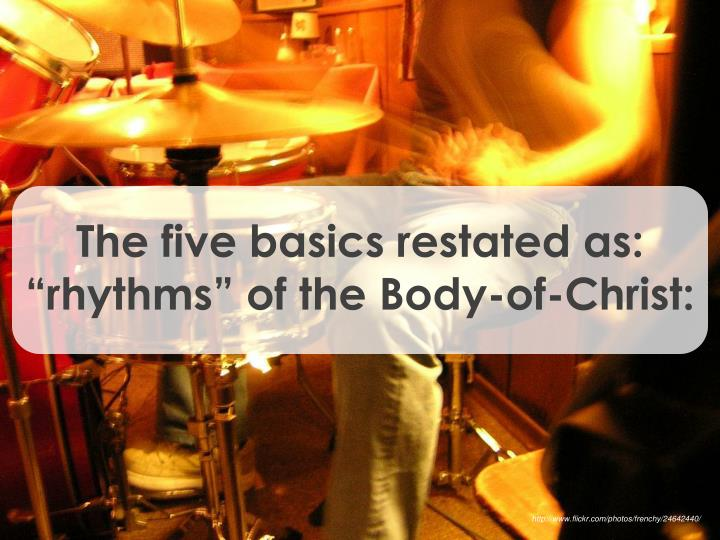 """The five basics restated as: """"rhythms"""" of the Body-of-Christ:"""
