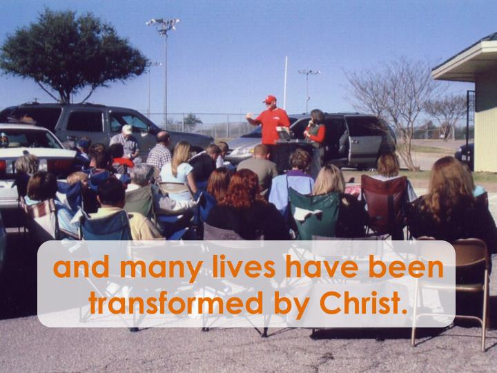 and many lives have been transformed by Christ.
