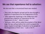 we see that repentance led to salvation