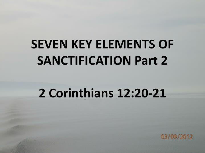 seven key elements of sanctification part 2 2 corinthians 12 20 21 n.