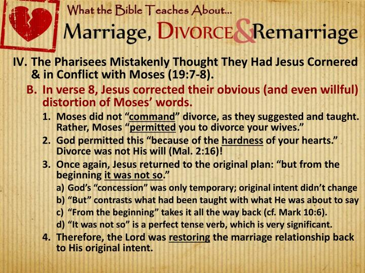 The Pharisees Mistakenly Thought They Had Jesus Cornered & in Conflict with Moses (19:7-8).