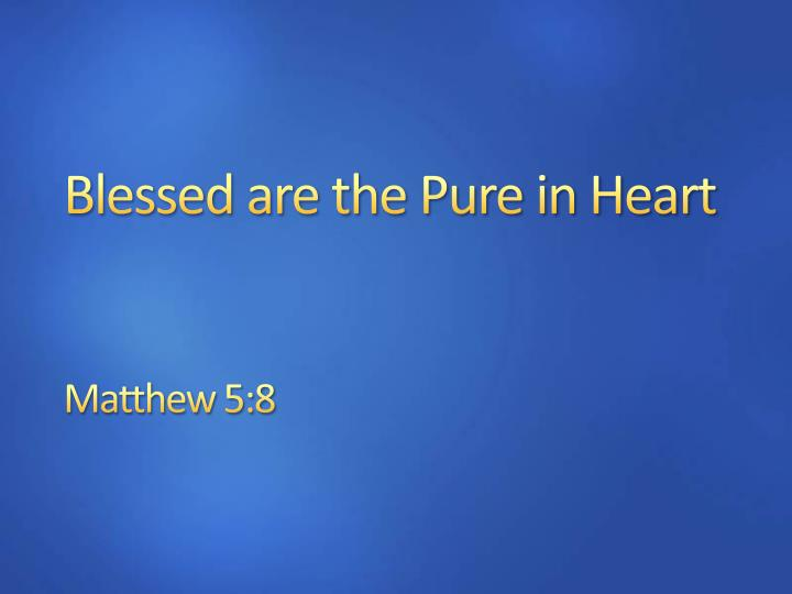 blessed are the pure in heart n.