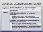 lay back launch or limit care