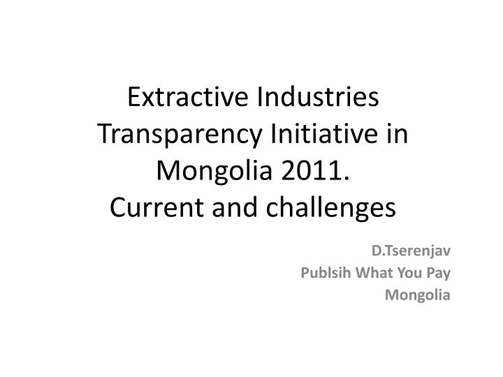 extractive industries transparency initiative in mongolia 2011 current and challenges n.