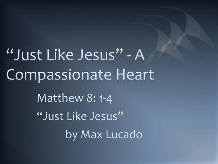 just like jesus a compassionate heart n.